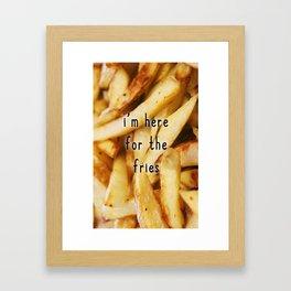 I'm here for the fries Framed Art Print
