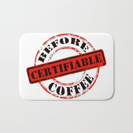 Funny Rubber Stamp Certifiable Before Coffee  Bath Mat