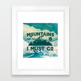 The Mountains are Calling & I Must Go Framed Art Print