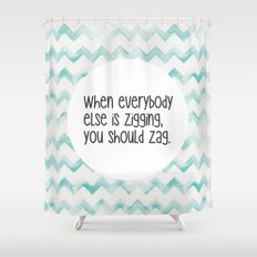 When everybody else is zigging, you should zag. Shower Curtain