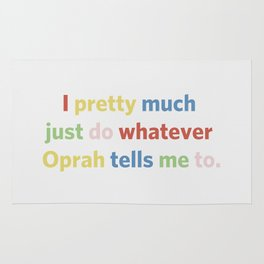 I pretty much just do whatever Oprah tells me to Rug