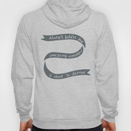 Always Believe That Something Wonderful is About to Happen Hoody