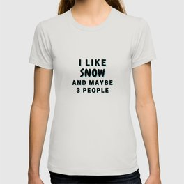 I Like Snow And Maybe 3 People T-shirt