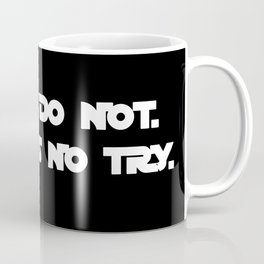 DO OR DO NOT. THERE IS NO TRY. Yoda quote. Star War Coffee Mug