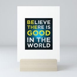Believe There Is Good In The World Mini Art Print