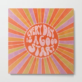 Every Day is A Good Start Metal Print