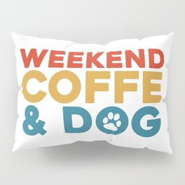 Weekend coffe and dog Pillow Sham
