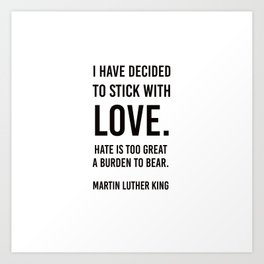 I have decided to stick with love - Martin Luther King Art Print