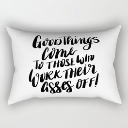 Good things come to those who work their asses off quote Rectangular Pillow