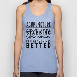 Acupuncture - Proof that stabbing someone can make things better Unisex Tank Top
