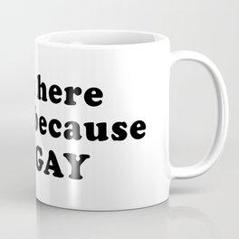 I'm here today because I'm gay Coffee Mug