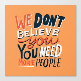 We Don't Believe You... Canvas Print