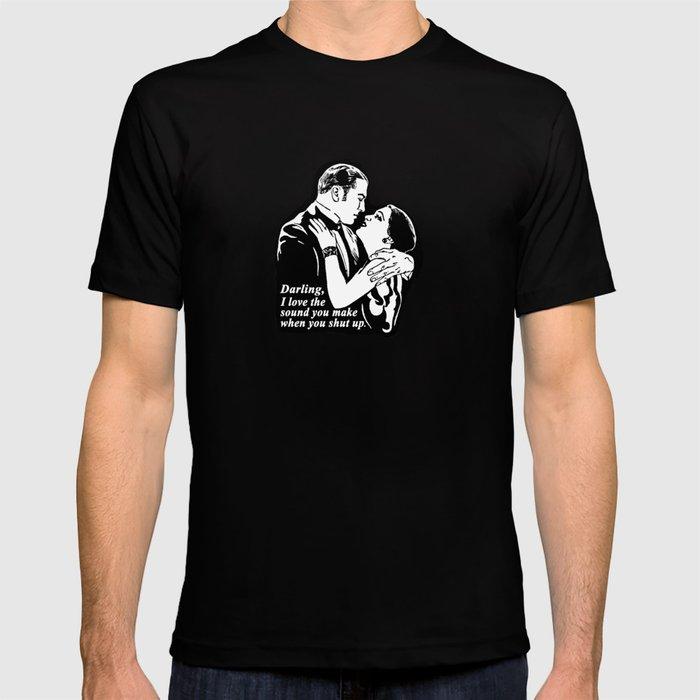 Darling, I love the sound you make when you shut up. T-shirt