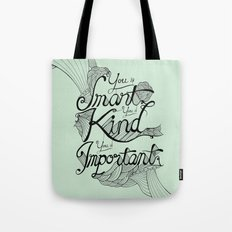 Smart. Kind. Important. Tote Bag