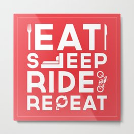 Eat Sleep Ride Repeat Metal Print