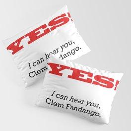I can hear you Clem Fandango Pillow Sham