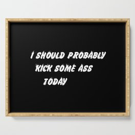 kick some ass funny quote Serving Tray