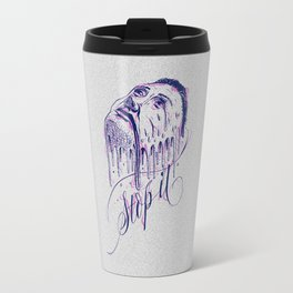 If it melts you. Stop it! Travel Mug
