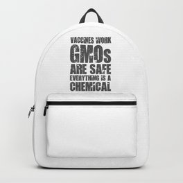 VACCINES WORK GMOS ARE SAFE EVERYTHING IS A CHEMICAL Backpack