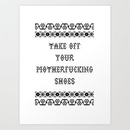 Take off your motherfucking shoes Art Print
