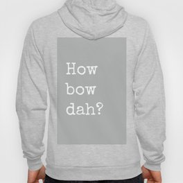 How Bow Dah? Typography Print. Cash it outside! Grey + White Hoody