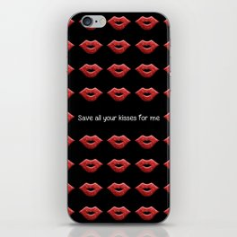 Save all your kisses for me iPhone Skin