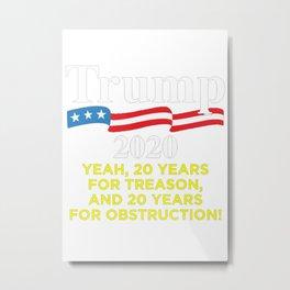 Trump 2020, 20 years for treason Metal Print