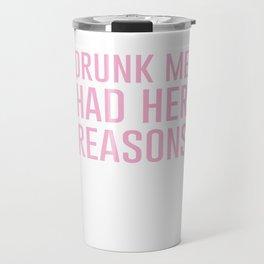 Drunk Me Had Her Reasons Funny Drinking T-shirt Travel Mug