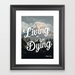"""""""Get busy living or get busy dying."""" – Stephen King Quote Art Framed Art Print"""