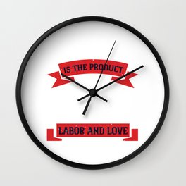 All wealth is the product of thoughts, labor, and love Wall Clock
