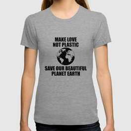 Make Love Not Plastic Save Our Beautiful Planet Earth T-shirt