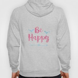 Be happy watercolor Typography with birds Hoody