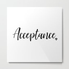 Acceptance in Black and White #simplewords #intention #createchange Metal Print