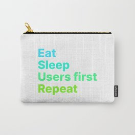 Eat Sleep Users First Repeat Carry-All Pouch