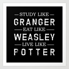 STUDY LIKE GRANGER, EAT LIKE WEASLEY, LIVE LIKE POTTER Art Print