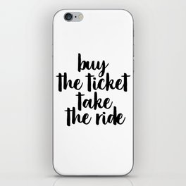 Buy The Ticket Take The Ride, Motivational Art, Inspirational Art, Typography Art iPhone Skin