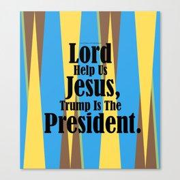 Lord HelpUs Jesus, Trump isThe President Canvas Print