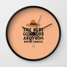 The best Cowboys are from South Dakota  T-Shirt Wall Clock