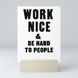 Work Nice & Be Hard To People - Anthony Burrill Parody Mini Art Print