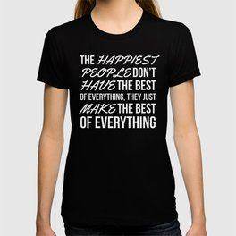 The Happiest People Don't Have the Best of Everything, They Just Make the Best of Everything (Black) T-shirt