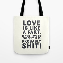 Love is like a fart, funny quote, humor sentence, joke for smiling, happy life Tote Bag