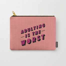 Adulting is the WORST Carry-All Pouch