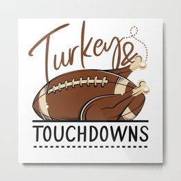 Turkey And Touchdowns American Football Thanksgiving Metal Print