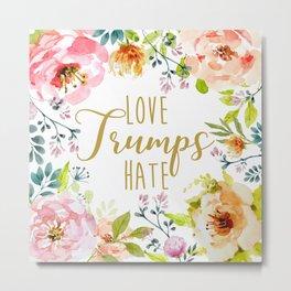 Love Trumps Hate, floral Metal Print
