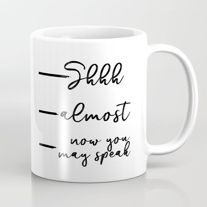Now You May Speak, Shhh Mug, Shh Almost, Don't Speak Mug, Funny Coffee Mug, Coffee Addict, Funny Gif Coffee Mug by srbartprints | Society6