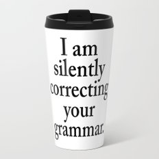 I am silently correcting your grammar Travel Mug