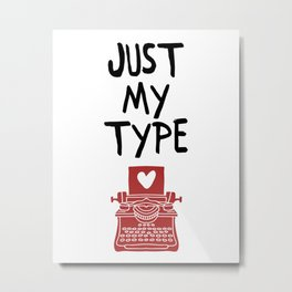 JUST MY TYPE - Love Valentines Day Quote Metal Print