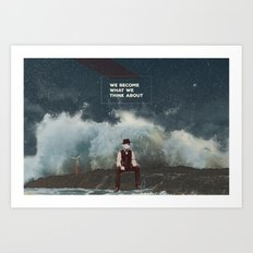 We Become What We Think About Art Print