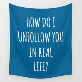 Unfollow Real Life Funny Quote Wall Tapestry