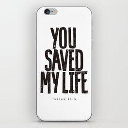 You saved my life iPhone Skin